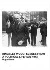 Kingsley Wood: Scenes from a Political Life 1925-1943 - Hugh Gault