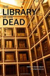 The Library of the Dead - Michael Bailey, Michael Bailey, Erinn L. Kemper, Gary A. Braunbeck, Sydney Leigh, Gene O'Neill, Yvonne Navarro, Mary SanGiovanni, Brian Keene, Chris Marrs, Roberta Lannes, Kealan Patrick Burke, J.F. Gonzalez, Weston Ochse, Lucy A. Snyder, Christopher Golden, Tim Lebbon, R