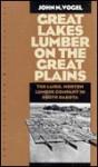Great Lakes Lumber on the Great Plains: The Laird, Norton Lumber Company In South Dakota - John N. Vogel, Wayne Franklin