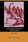 Wild Western Scenes (Illustrated Edition) (Dodo Press) - J.B. Jones