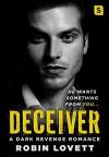 Deceiver: A Dark Revenge Romance (Dark Romance Trilogy) - Robin Lovett