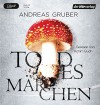 Todesmärchen: Thriller (Maarten S. Sneijder und Sabine Nemez, Band 3) - Andreas Gruber, Achim Buch
