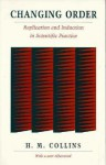 Changing Order: Replication and Induction in Scientific Practice - Harry M. Collins