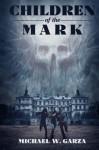 Children Of The Mark - Michael W. Garza