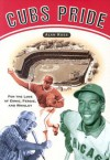 Cubs Pride: For the Love of Ernie, Fergie & Wrigley - Alan Ross