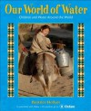 Our World of Water: Children and Water Around the World - Beatrice Hollyer