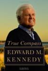 True Compass: A Memoir - Edward M. Kennedy