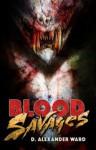 Blood Savages: A Blackguards Novel - D. Alexander Ward