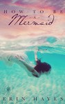 How to be a Mermaid - Erin Hayes