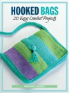 Hooked Bags: 20 Easy Crochet Projects - Margaret Hubert