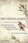 Methodologies for Effectively Assessing Complementary and Alternative Medicine (CAM): Research Tools and Techniques - Mark J. Langweiler, Peter W. McCarthy, Kenneth A. Leight, BSc, PhD, Peter W. McCarthy, BA, DC, DAAPM, Mark J. Langweiler, PhD, Kenneth A. Leight, Paul Kadetz, Peter Herbert, Landis M.F. Vance, Philip Harris, Katie Thirlaway, Megan A. Arroll, Fan Qu, Nicola Robinson, An