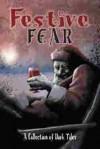 Festive Fear - A Collection of Dark Tales - Stephen Clark, Steve Gerlach, Martin Livings