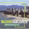 Walking Vancouver: 36 strolls to dynamic neighbourhoods, hip hangouts, and spectacular waterfronts - John Lee