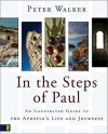 In the Steps of Paul: An Illustrated Guide to the Apostle's Life and Journeys - Peter Walker