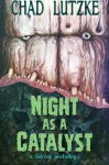 Night as a Catalyst - Chad Lutzke