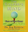 The Golfer's Mind: Play to Play Great - Bob Rotella, Bob Cullen
