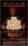 The Oracle Betrayed - Catherine Fisher