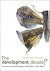 The Development Decade?: Economic and Social Change in South Africa, 1994�2004 - Vishnu Padayachee