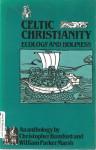 Celtic Christianity: Ecology and Holiness - Christopher Bamford, William Parker Marsh