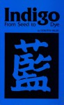 Indigo from Seed to Dye - Dorothy Miller