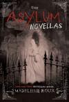 The Asylum Novellas: The Scarlets, The Bone Artists, & The Warden - Madeleine Roux