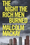 The Night the Rich Men Burned - Malcolm Mackay
