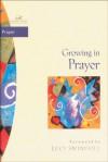 Growing in Prayer (Women of Faith / Bible Study Series) - Janet Kobobel Grant