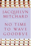 No Time to Wave Goodbye - Jacquelyn Mitchard