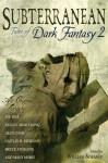 Subterranean: Tales of Dark Fantasy 2 - Kelley Armstrong, Caitlín R. Kiernan, Bruce Sterling, Joe Hill, K.J. Parker, William Schafer