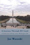 A Journey Through DC Land: A Collection of Poems about Washington DC - Joe Wocoski