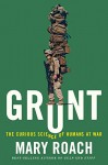 Grunt: The Curious Science of Humans at War - Mary Roach