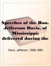 Speeches of the Hon. Jefferson Davis, of Mississippi; delivered during the summer of 1858. - Jefferson Davis
