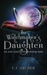 The Watchmaker's Daughter (Glass and Steele) (Volume 1) - C.J. Archer