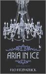 Aria in Ice - Flo Fitzpatrick