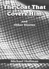 The Coat That Covers Him: and Other Stories - Michael Hoffman