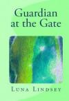 Guardian at the Gate - Luna Lindsey