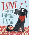Love Is My Favorite Thing - Emma Chichester Clark, Emma Chichester Clark