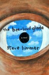 The Bee-Loud Glade - Steve Himmer