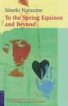 To the Spring Equinox and Beyond - Sōseki Natsume, Kingo Ochiai, Sanford M. Goldstein, Sanford Goldstein