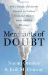 Merchants of Doubt: How a Handful of Scientists Obscured the Truth on Issues from Tobacco Smoke to Global Warming - Naomi Oreskes, Erik M. Conway