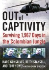 Out of Captivity: Surviving 1,967 Days in the Colombian Jungle - Marc Gonsalves, Tom Howes, Keith Stansell, Gary Brozek