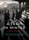 A Train in Winter: A Story of Resistance, Friendship, and Survival - Caroline Moorehead, Wanda McCaddon