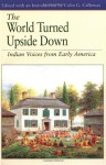 The World Turned Upside Down: Indian Voices from Early America - Colin G. Calloway