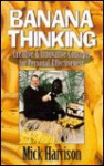 Banana Thinking: Creative and Innovative Concepts for Personal Effectiveness - Mick Harrison