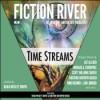 Fiction River: Time Streams - Dean Wesley Smith, Kristine Kathryn Rusch, Matthew Buchman, Jerimy Colbert