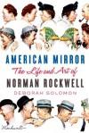 American Mirror: The Life and Art of Norman Rockwell - Deborah Solomon