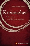 Kreiszieher: Kühn beten - und Wunder erleben (German Edition) - Mark Batterson