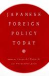 Japanese Foreign Policy Today - Purnendra Jain, Takashi Inoguchi