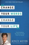 Change Your Words, Change Your Life: Understanding the Power of Every Word You Speak - Joyce Meyer