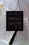Writing for Your Life: Discovering the Story of Your Life's Jou - Deena Metzger